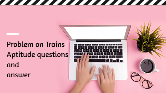 Aptitude Questions and Answers on Problems On Trains